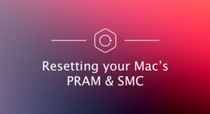 How to Reset PRAM and SMC on Your Mac
