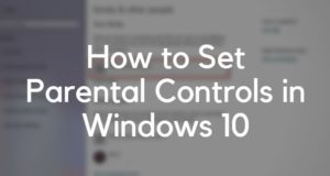 How to Set Parental Controls in Windows 10