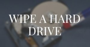 How to Wipe a Hard Drive