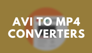 AVI to MP4 Converters