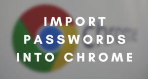 Import Passwords into Chrome